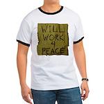 Will Work 4 Peace Ringer T
