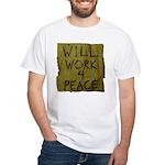 Will Work 4 Peace White T-Shirt