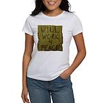 Will Work 4 Peace Women's T-Shirt
