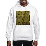 Will Work 4 Peace Hooded Sweatshirt