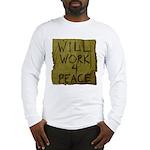 Will Work 4 Peace Long Sleeve T-Shirt