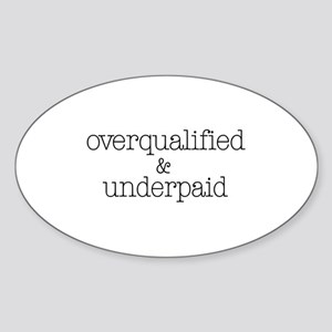 Overqualified and Underpaid Oval Sticker
