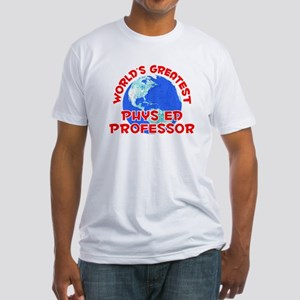 World's Greatest Phys .. (F) Fitted T-Shirt