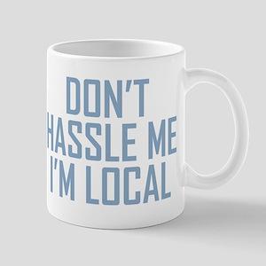 Don't Hassle Me I'm Local 11 oz Ceramic Mug
