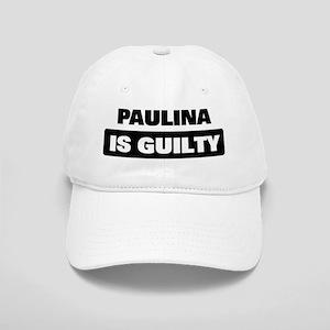 PAULINA is guilty Cap