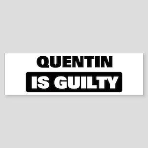 QUENTIN is guilty Bumper Sticker