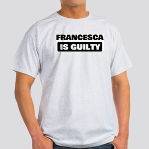 FRANCESCA is guilty Light T-Shirt
