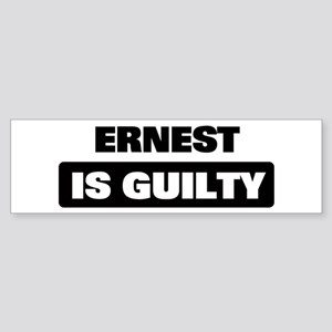 ERNEST is guilty Bumper Sticker