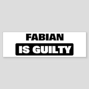 FABIAN is guilty Bumper Sticker