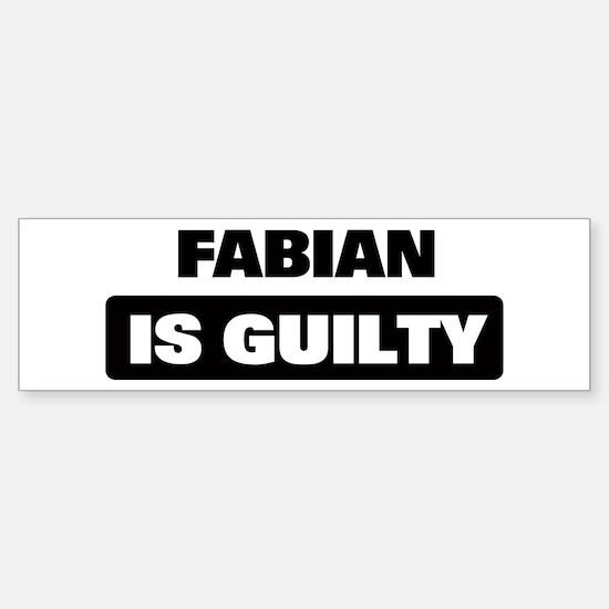 FABIAN is guilty Bumper Bumper Bumper Sticker