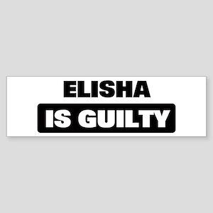 ELISHA is guilty Bumper Sticker