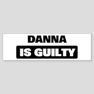 DANNA is guilty Bumper Sticker