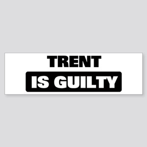 TRENT is guilty Bumper Sticker