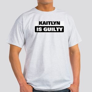 KAITLYN is guilty Light T-Shirt