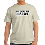 Will Work for Just Ice Ash Grey T-Shirt