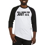 Will Work for Just Ice Baseball Jersey