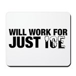 Will Work for Just Ice Mousepad