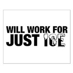 Will Work for Just Ice Small Poster