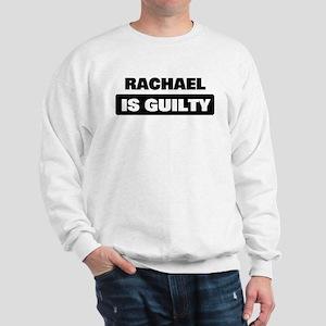 RACHAEL is guilty Sweatshirt