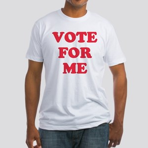 VOTE FOR ME Fitted T-Shirt