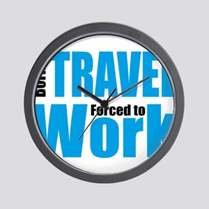 Born to travel forced to work Wall Clock