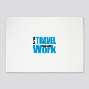 Born to travel forced to work 5'x7'Area Rug