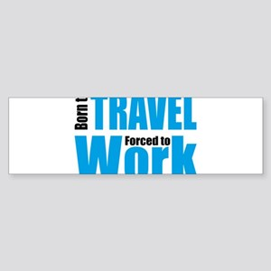 Born to travel forced to work Bumper Sticker