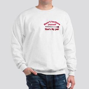 Don't torture youself Sweatshirt
