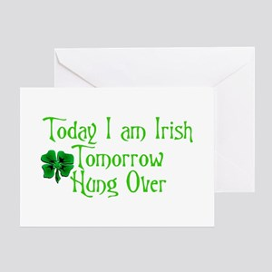 Today I am Irish Tomorrow Hung Over Greeting Cards
