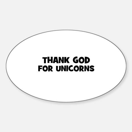 thank god for unicorns Oval Decal