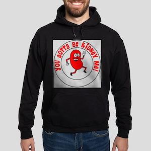 You Gotta Be Kidney Me Sweatshirt
