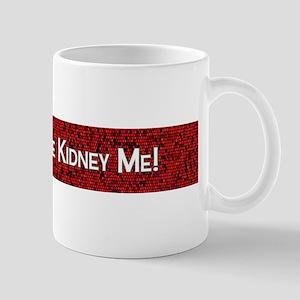 You Gotta Be Kidney Me! Mugs