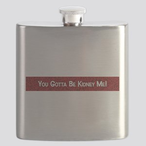 You Gotta Be Kidney Me! Flask