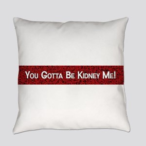 You Gotta Be Kidney Me! Everyday Pillow