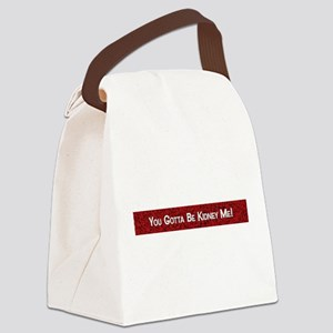 You Gotta Be Kidney Me! Canvas Lunch Bag