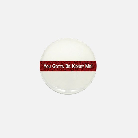 You Gotta Be Kidney Me! Mini Button (100 pack)