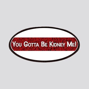 You Gotta Be Kidney Me! Patch