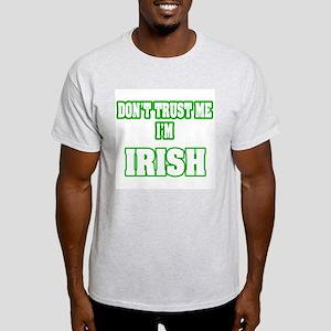 """""""Don't Trust Me I'm Irish"""" Light T-Shirt"""
