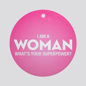I Am A Woman Round Ornament
