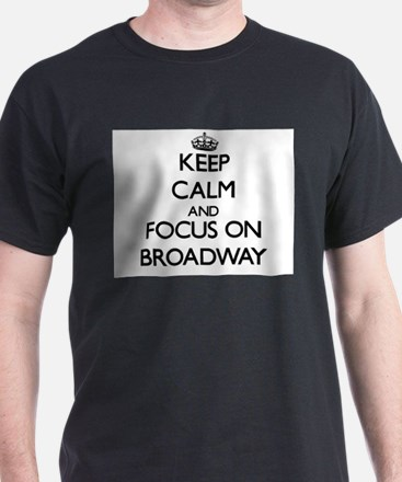 Keep Calm by focusing on Broadway T-Shirt