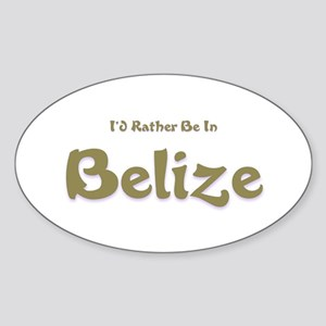I'd Rather Be...Belize Oval Sticker