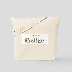 I'd Rather Be...Belize Tote Bag