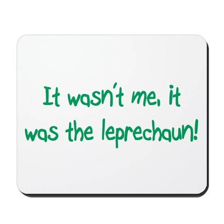 It Wasn't Me, It Was the Leprechaun Mousepad