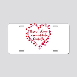 Throw Love around like Conf Aluminum License Plate