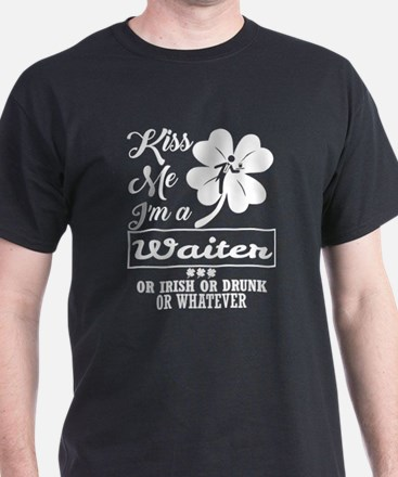 Kiss Me Im Waiter Irish Drunk Whatever T-Shirt