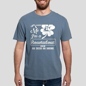 Kiss Me Im Roustabout Irish Drunk Whatever T-Shirt