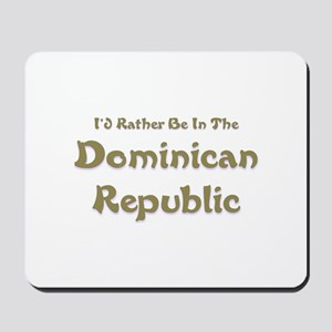 I'd Rather Be...Dominican Republic Mousepad