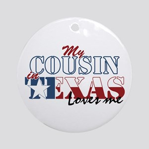 My Cousin in TX Ornament (Round)