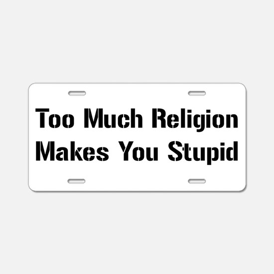 Too Much Religion Makes You Aluminum License Plate
