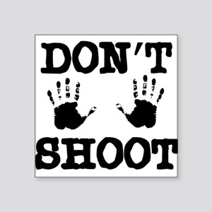 "Don't Shoot! Square Sticker 3"" x 3"""